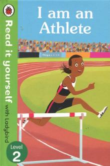 I am an Athlete. Read It Yourself with Ladybird. Level 2