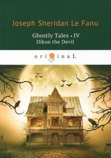 Ghostly Tales 4. Dikon the Devil - Le Fanu Joseph Sheridan