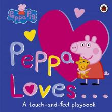 Peppa Loves: A Touch-and-Feel Playbook (board bk)