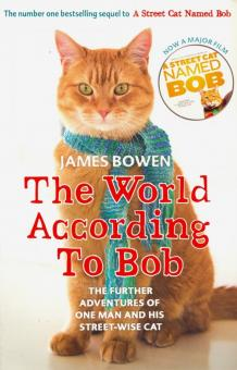 The World According to Bob. The further adventures of one man and his street-wise cat - James Bowen