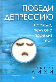 Роберт Лихи - Победи депрессию прежде, чем она победит тебя обложка книги