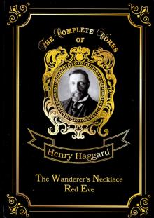 The Wanderer's Necklace & Red Eve - Henry Haggard