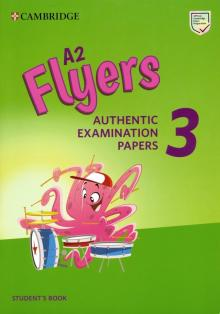 Flyers 3. Authentic Examination Papers. Student's Book