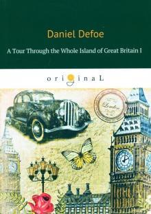 A Tour Through the Whole Island of Great Britain I - Daniel Defoe
