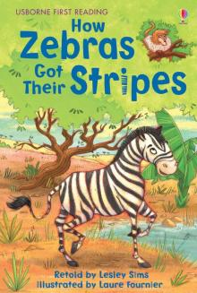 How Zebras Got Their Stripes - Lesley Sims
