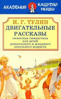 Двигательные рассказы (сюжетная гимнастика для детей дошкольного и младшего школьного возраста) - И. Тулин