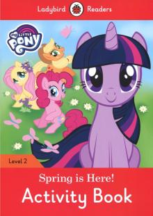 My Little Pony. Spring is Here! Activity Book