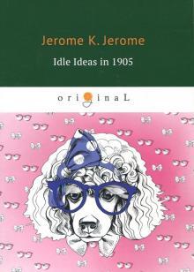 Idle Ideas in 1905 - K. Jerome